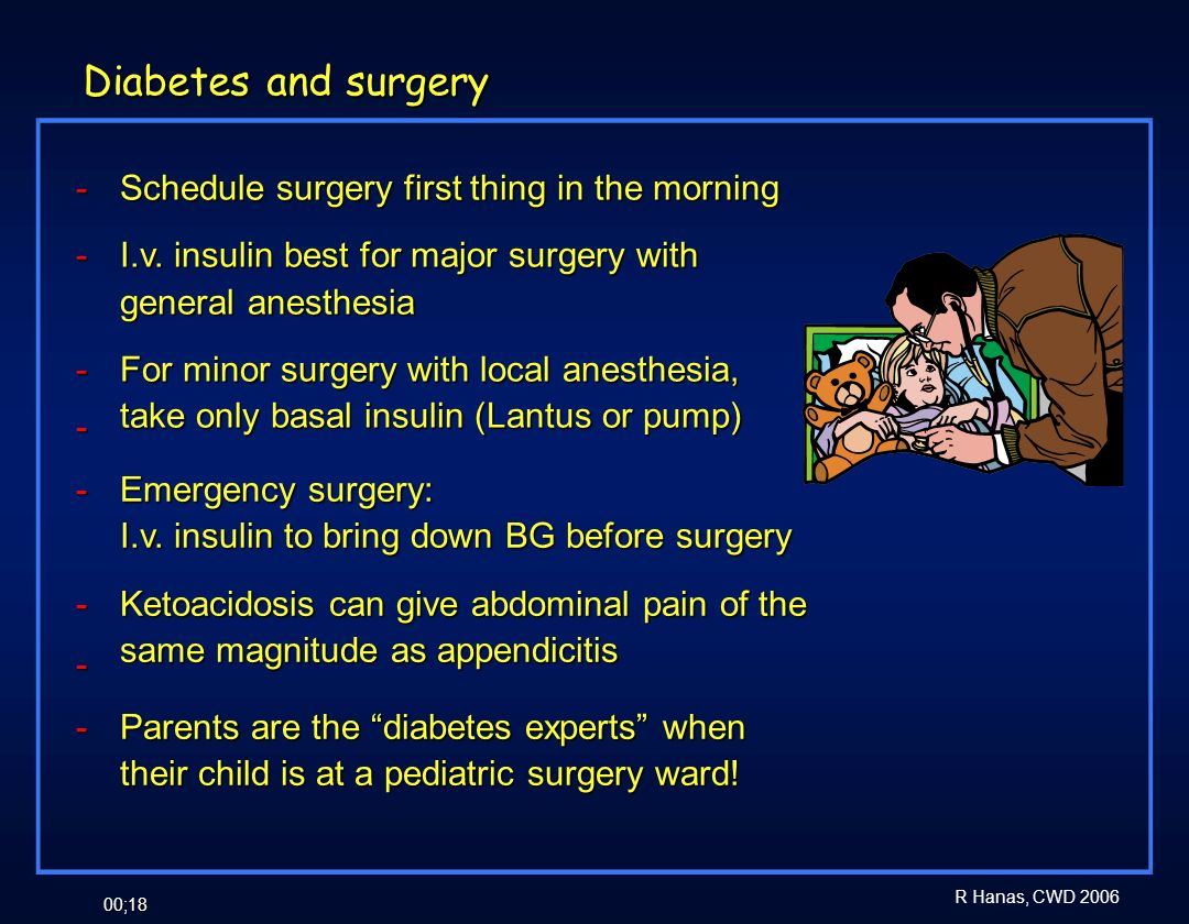 Diabetes and surgery Schedule surgery first thing in the morning