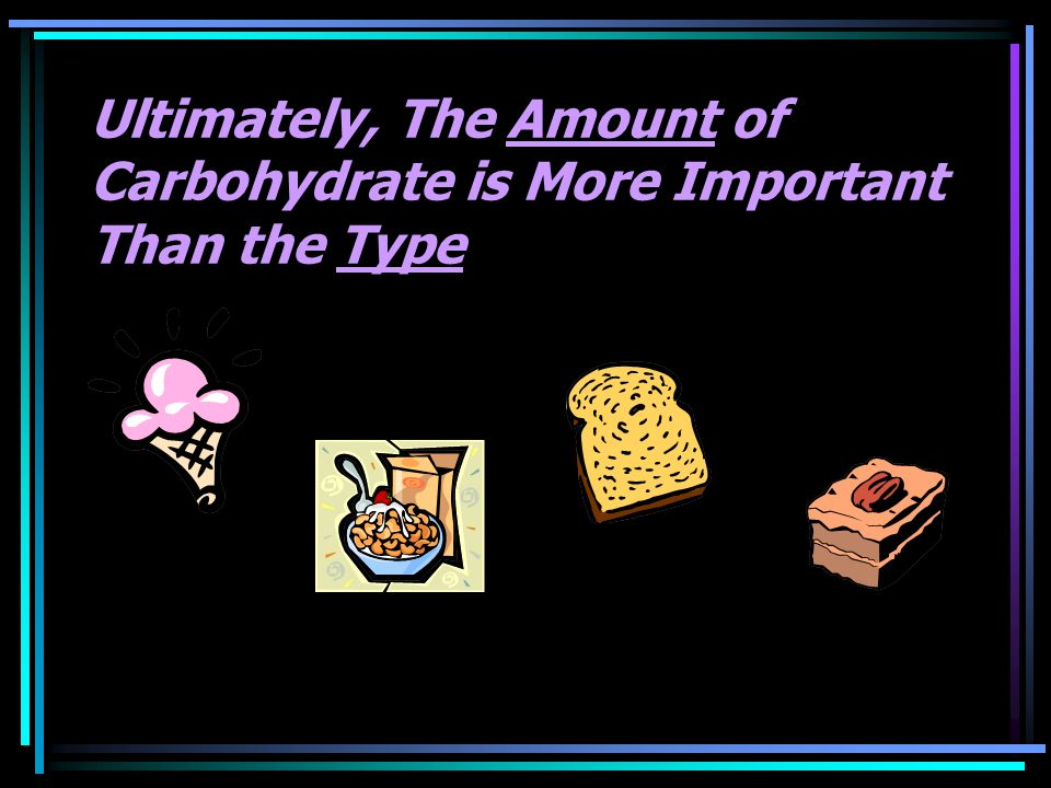 Ultimately, The Amount of Carbohydrate is More Important Than the Type