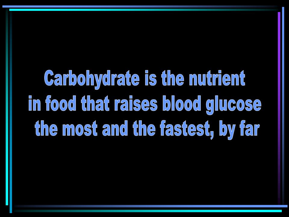 Carbohydrate is the nutrient in food that raises blood glucose