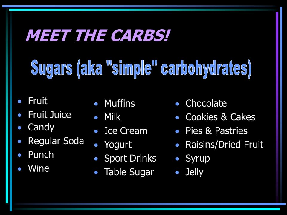 Sugars (aka simple carbohydrates)