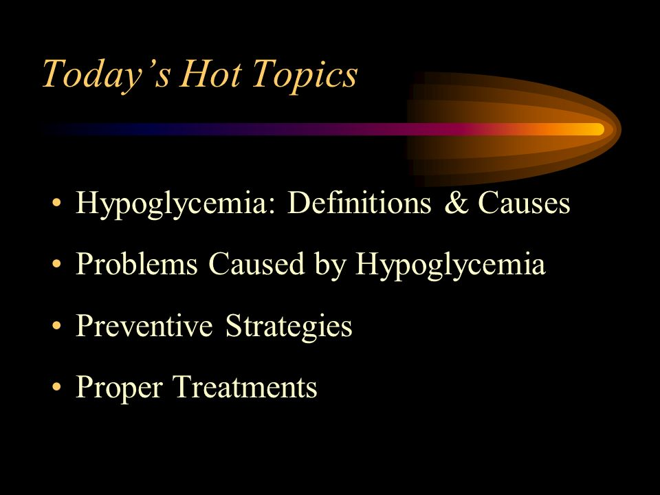 Today's Hot Topics Hypoglycemia: Definitions & Causes