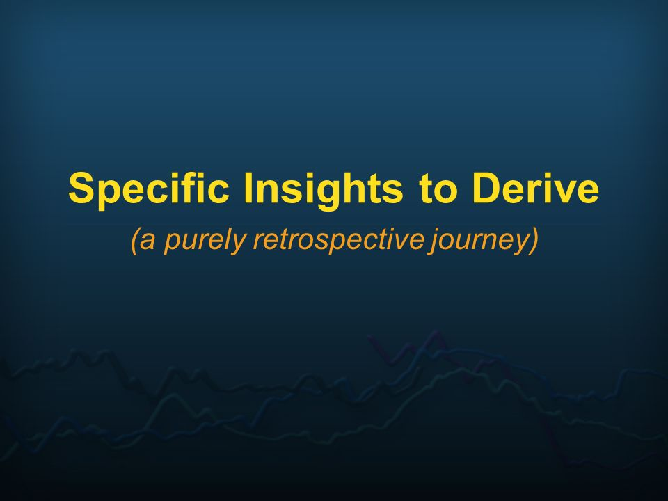 Specific Insights to Derive