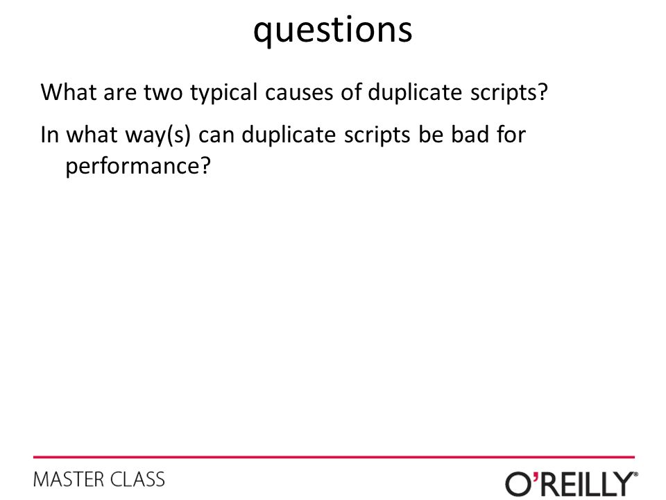 questions What are two typical causes of duplicate scripts.