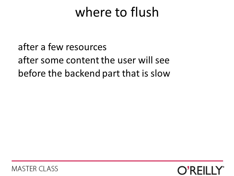 where to flush after a few resources after some content the user will see before the backend part that is slow