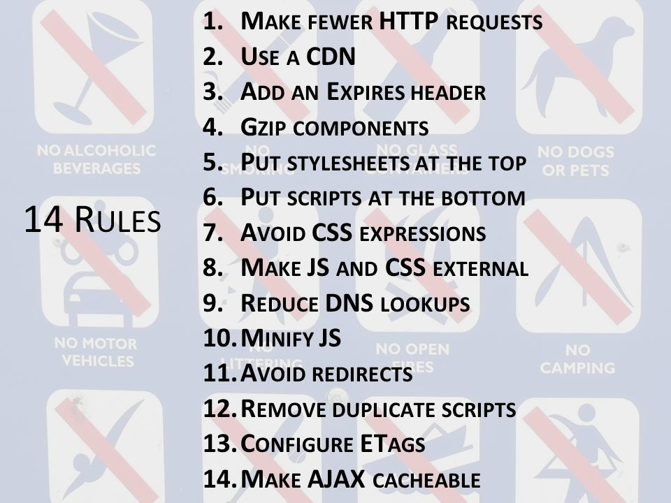 14 Rules Make fewer HTTP requests Use a CDN Add an Expires header