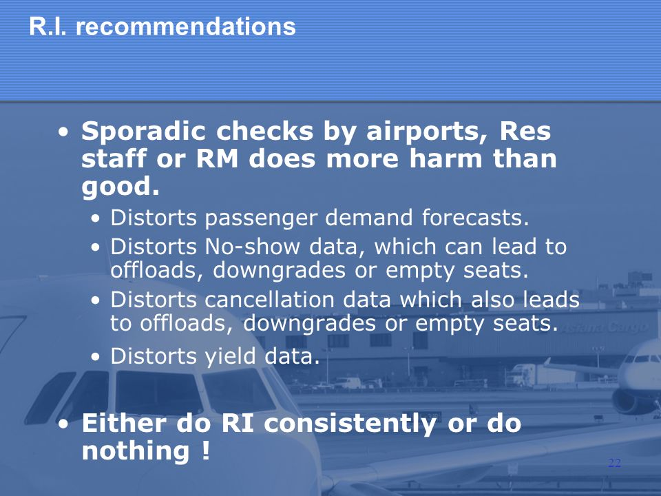 Sporadic checks by airports, Res staff or RM does more harm than good.