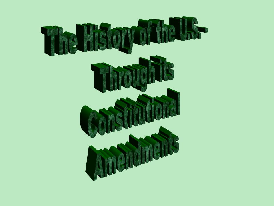 The History of the U.S. - Through its Constitutional Amendments