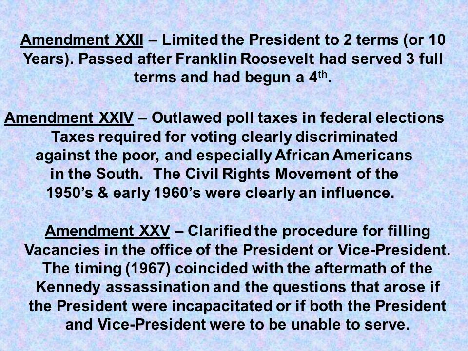Amendment XXII – Limited the President to 2 terms (or 10