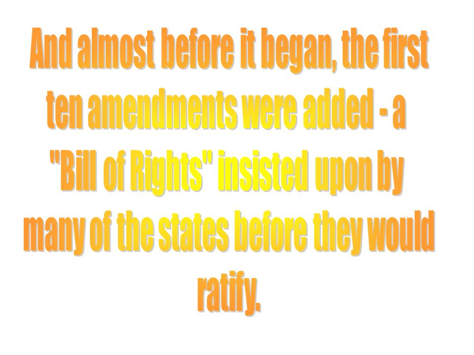 And almost before it began, the first ten amendments were added - a