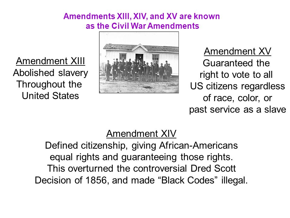 Amendments XIII, XIV, and XV are known as the Civil War Amendments