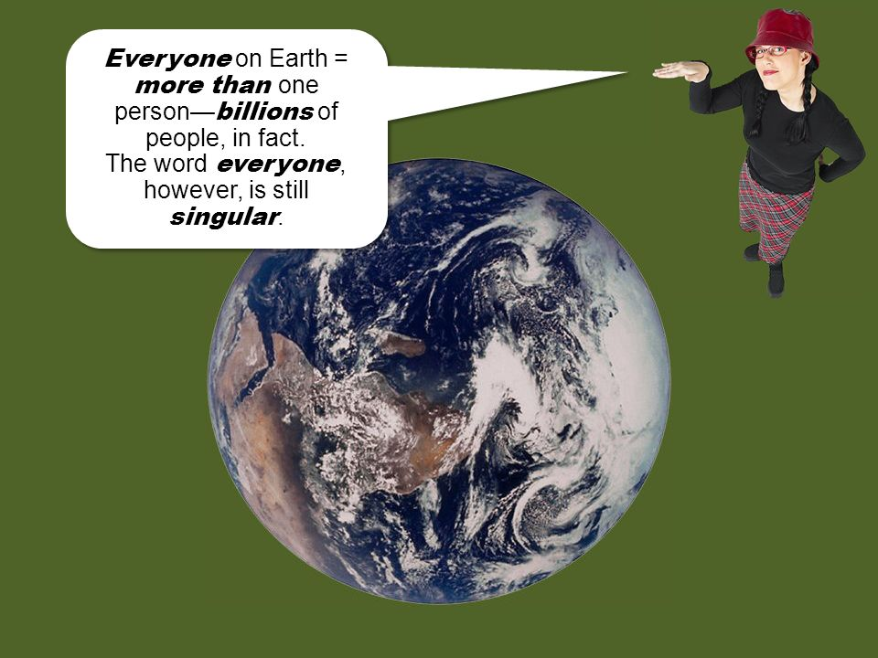 Everyone on Earth = more than one person—billions of people, in fact