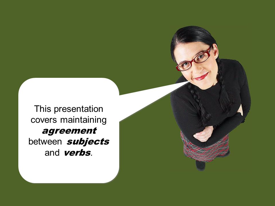 This presentation covers maintaining agreement between subjects and verbs.