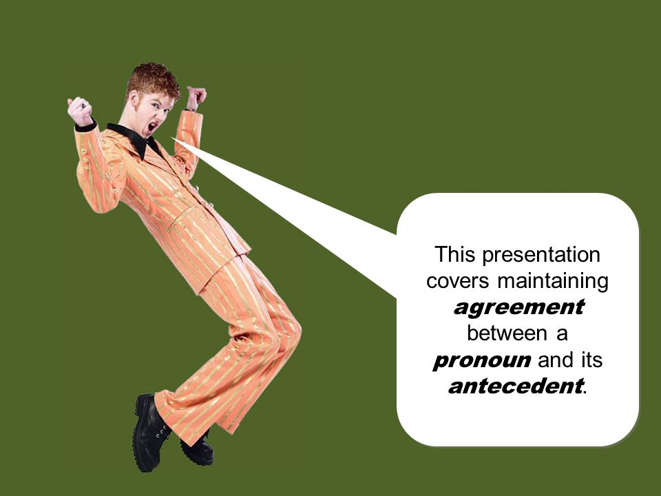 This presentation covers maintaining agreement between a pronoun and its antecedent.