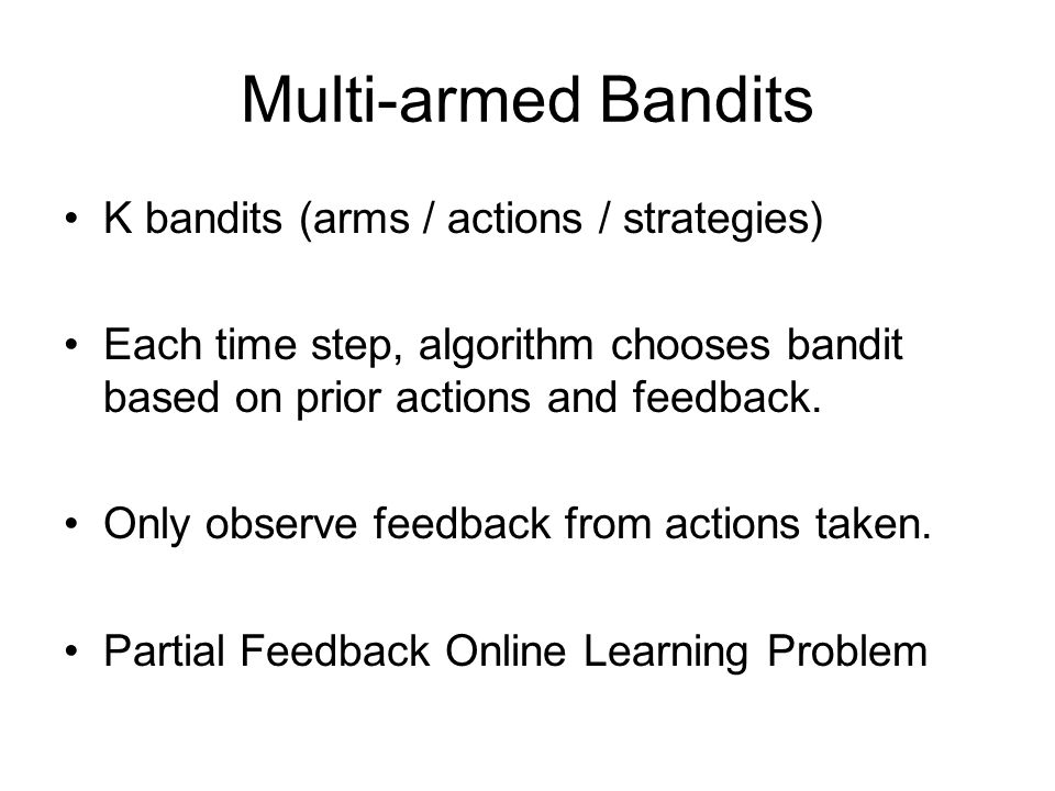 Multi-armed Bandits K bandits (arms / actions / strategies)