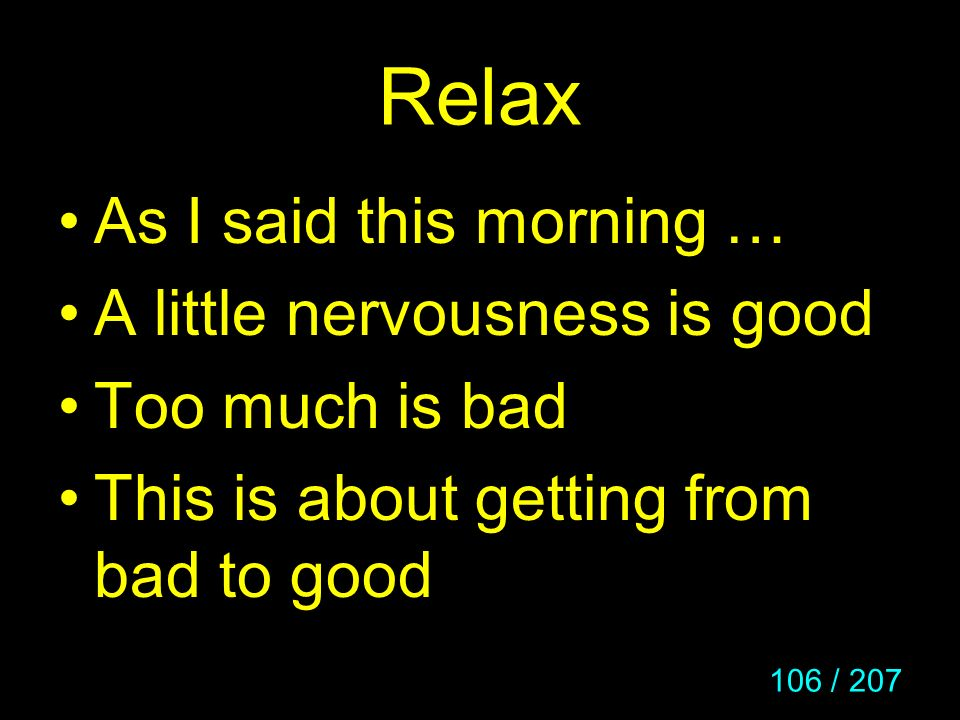 Relax As I said this morning … A little nervousness is good