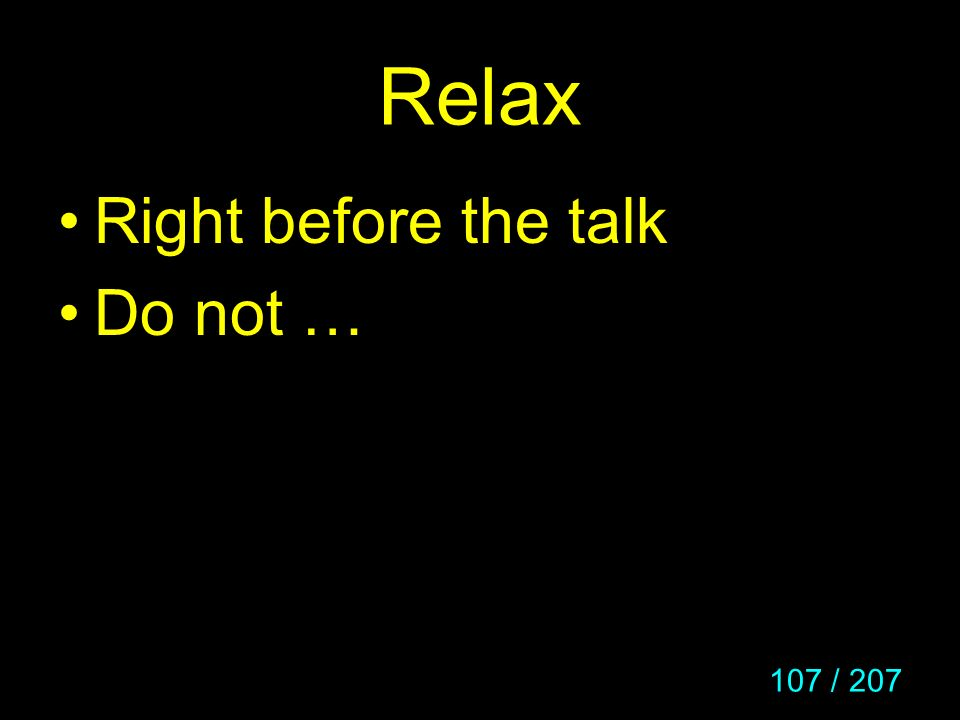 Relax Right before the talk Do not …