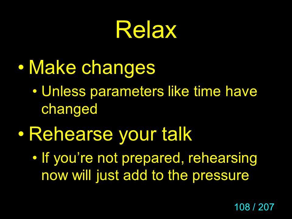 Relax Make changes Rehearse your talk