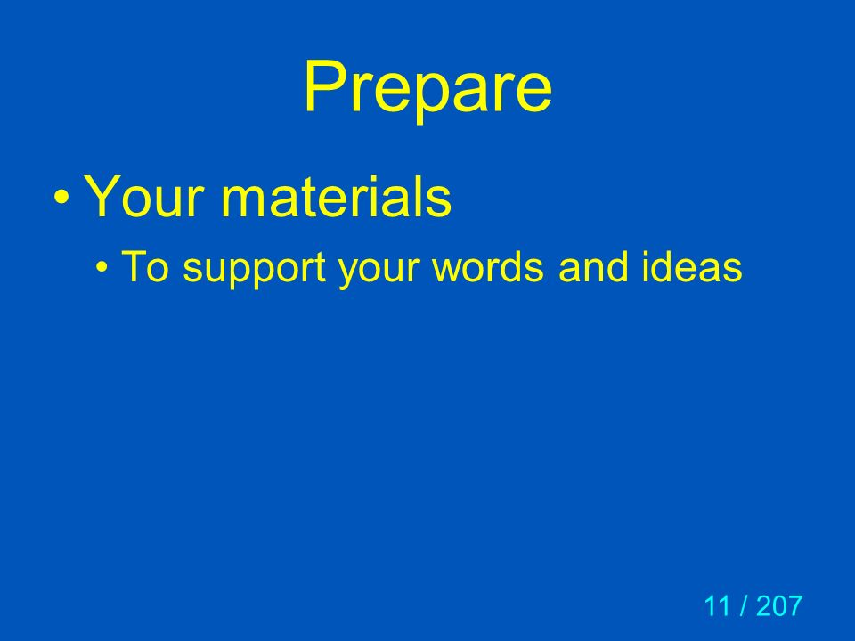 Prepare Your materials To support your words and ideas