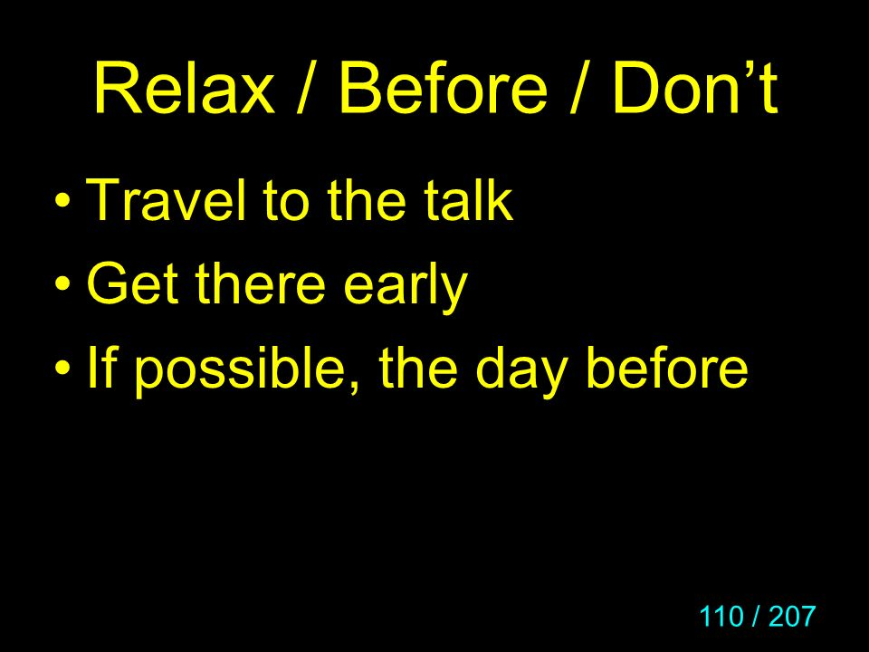 Relax / Before / Don't Travel to the talk Get there early