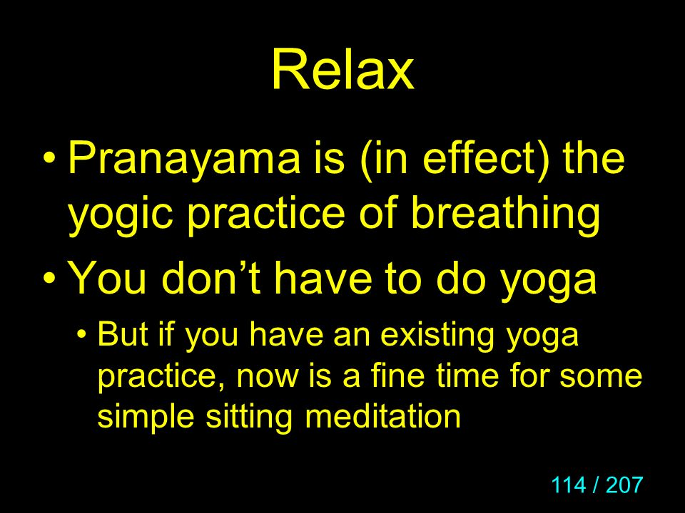 Relax Pranayama is (in effect) the yogic practice of breathing
