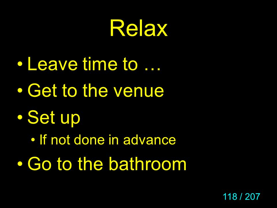 Relax Leave time to … Get to the venue Set up Go to the bathroom