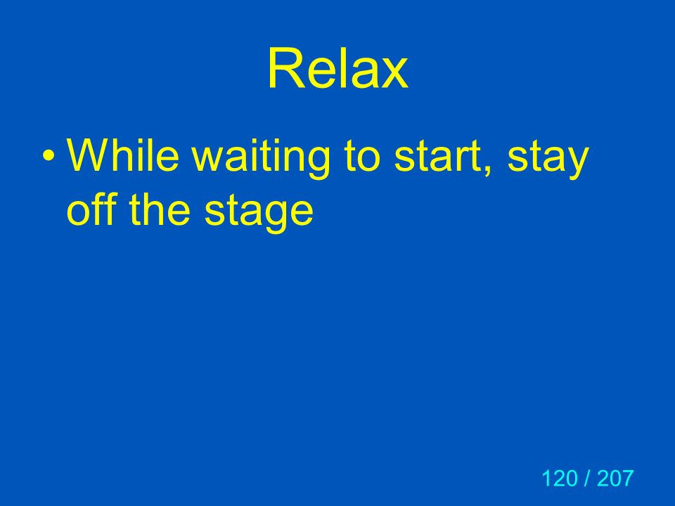 Relax While waiting to start, stay off the stage