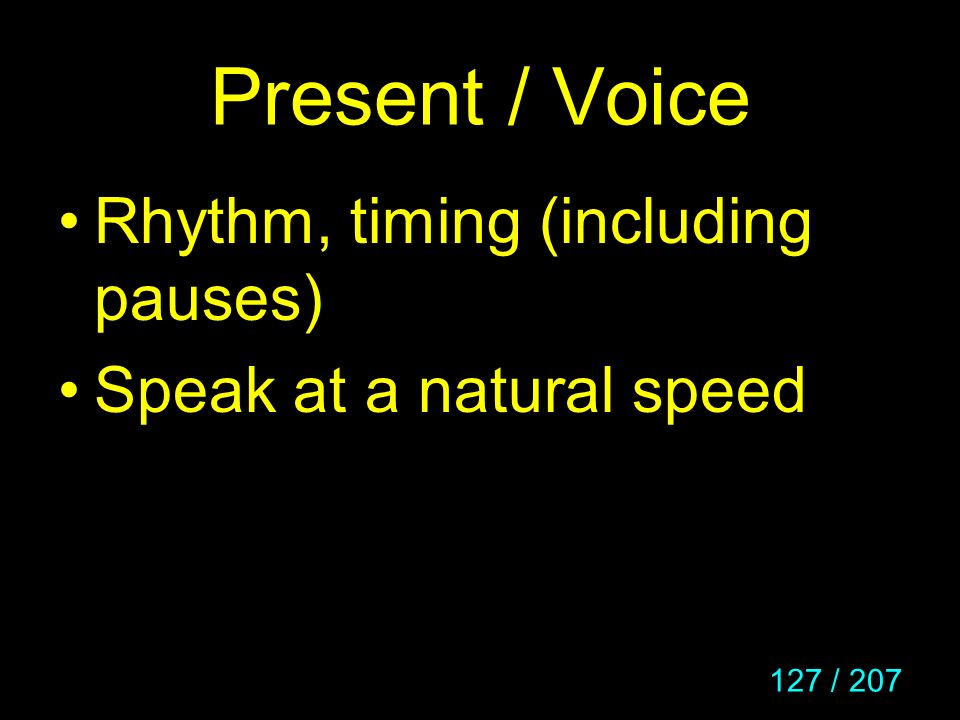 Present / Voice Rhythm, timing (including pauses)