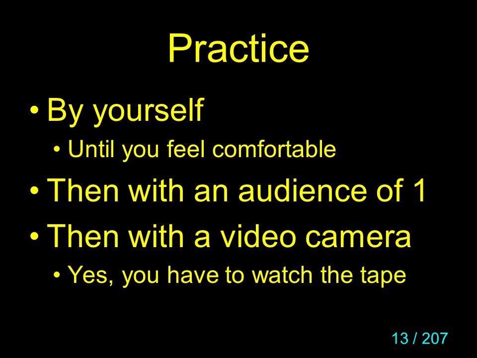 Practice By yourself Then with an audience of 1