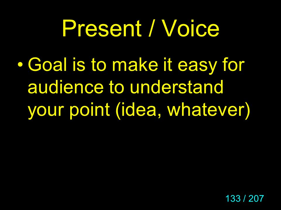 Present / Voice Goal is to make it easy for audience to understand your point (idea, whatever)