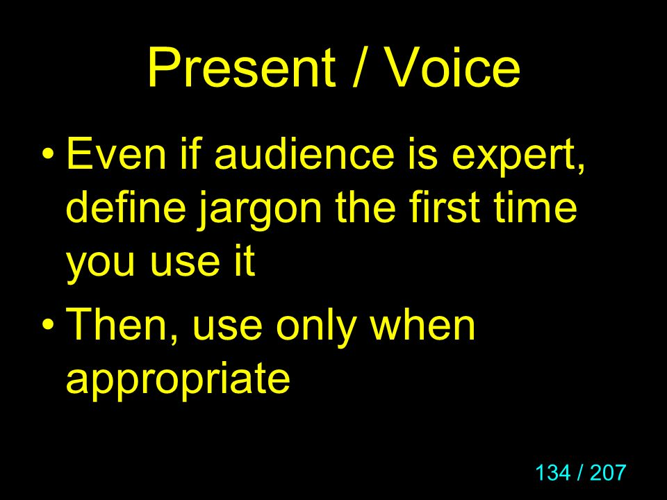 Present / Voice Even if audience is expert, define jargon the first time you use it.