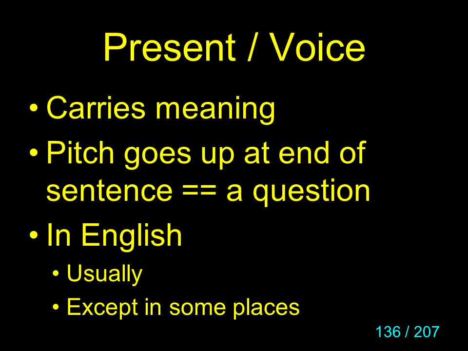 Present / Voice Carries meaning
