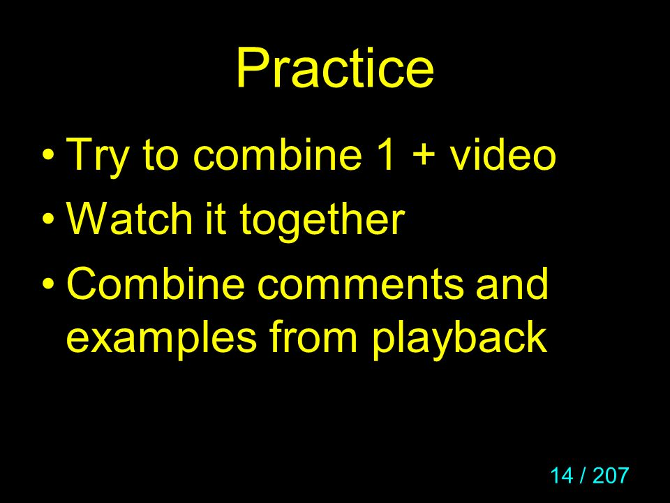 Practice Try to combine 1 + video Watch it together