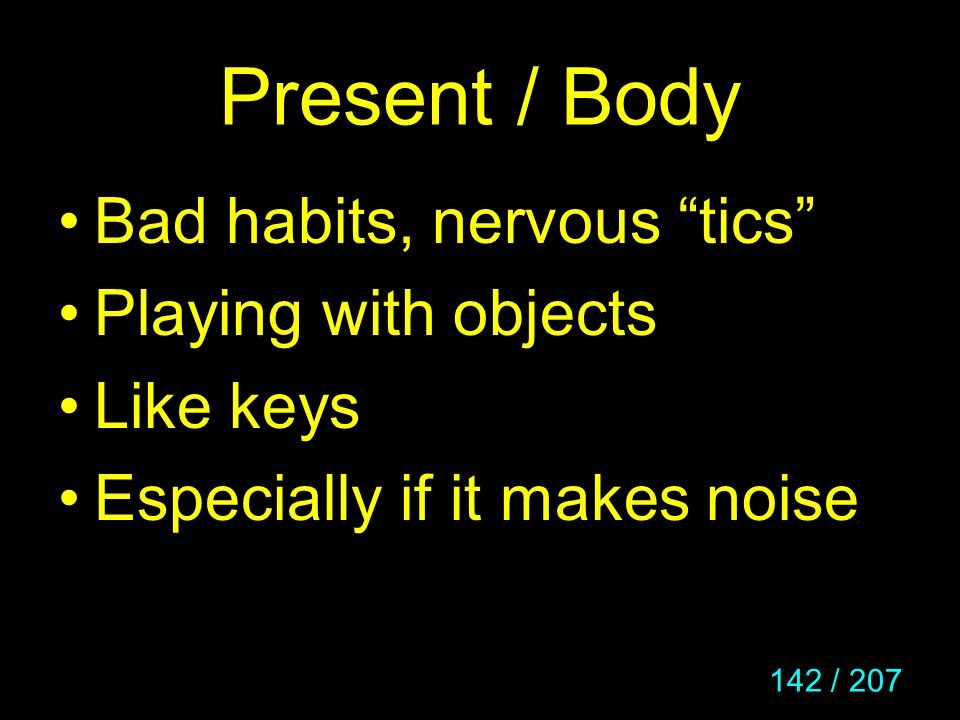 Present / Body Bad habits, nervous tics Playing with objects
