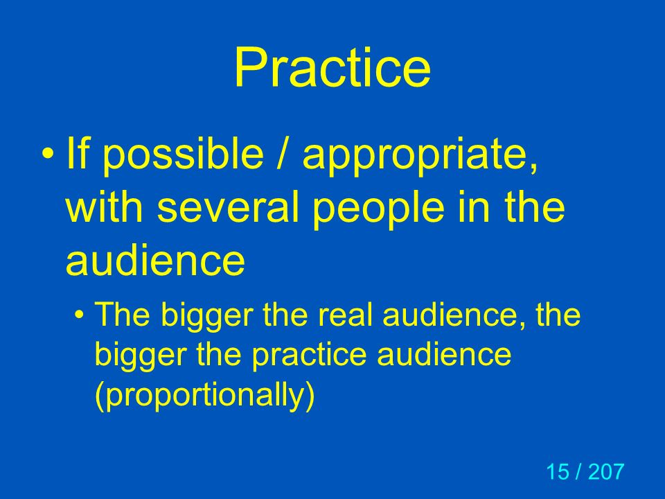 Practice If possible / appropriate, with several people in the audience.