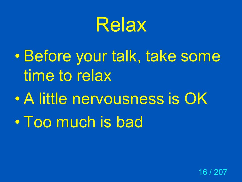 Relax Before your talk, take some time to relax
