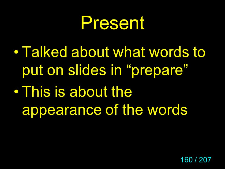 Present Talked about what words to put on slides in prepare