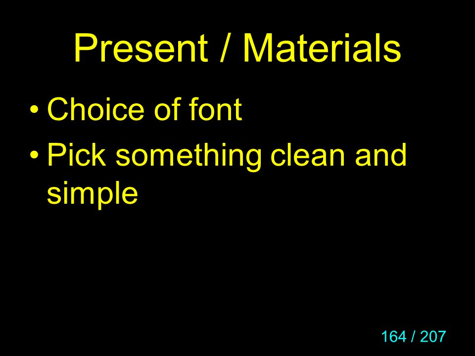 Present / Materials Choice of font Pick something clean and simple