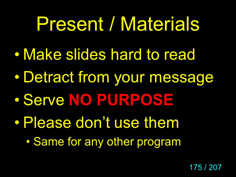 Present / Materials Make slides hard to read Detract from your message