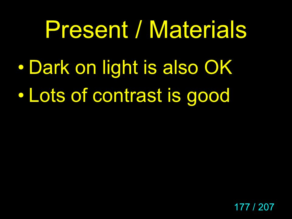 Present / Materials Dark on light is also OK Lots of contrast is good