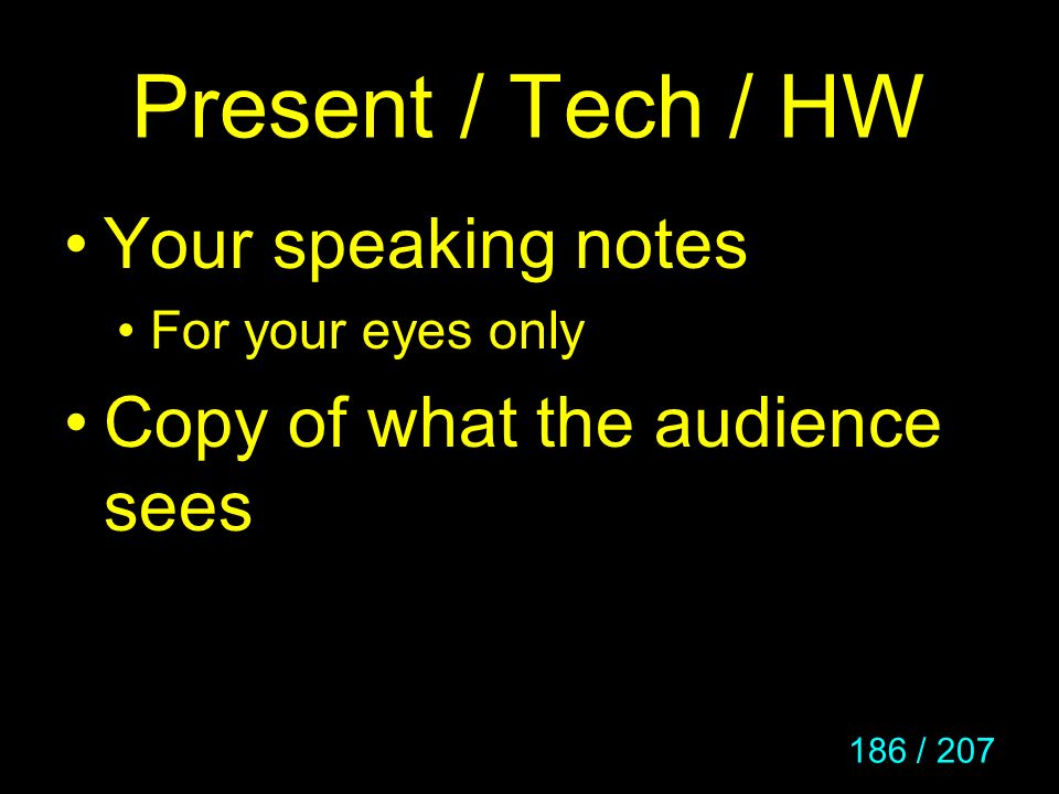 Present / Tech / HW Your speaking notes Copy of what the audience sees