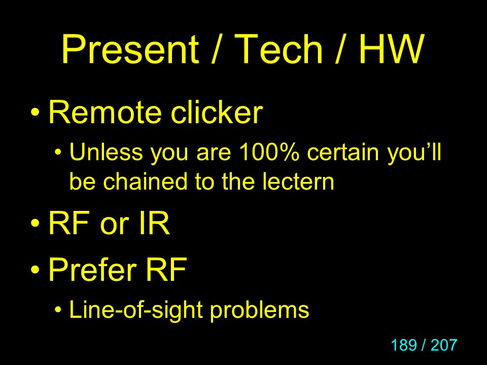 Present / Tech / HW Remote clicker RF or IR Prefer RF