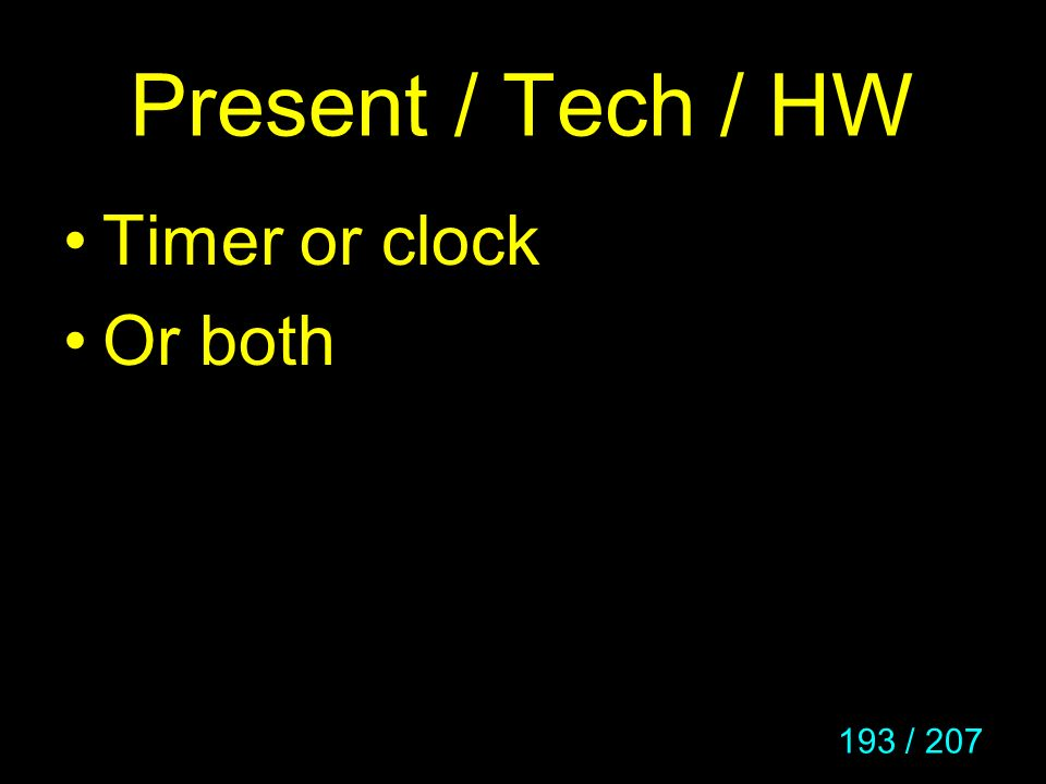 Present / Tech / HW Timer or clock Or both