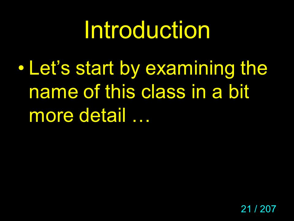 Introduction Let's start by examining the name of this class in a bit more detail …