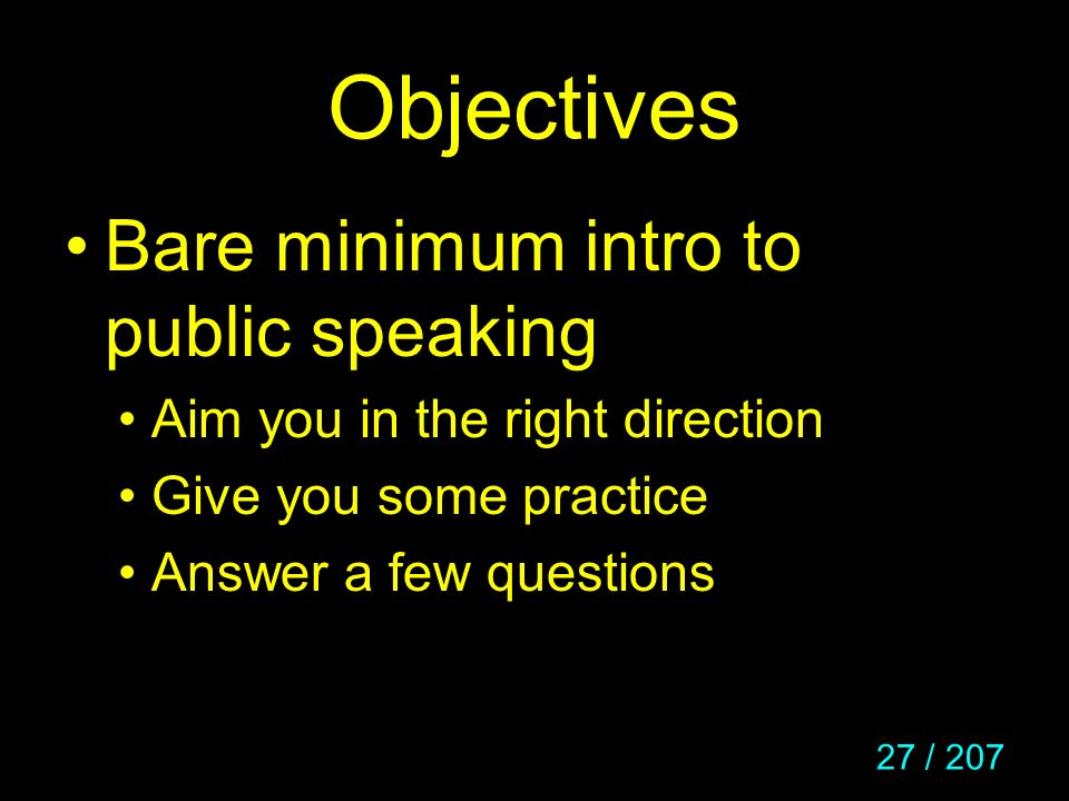 Objectives Bare minimum intro to public speaking