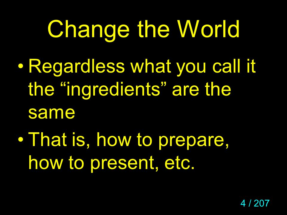 Change the World Regardless what you call it the ingredients are the same.