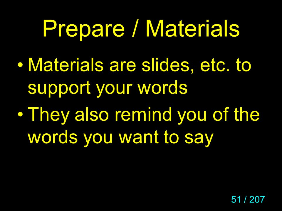 Prepare / Materials Materials are slides, etc. to support your words