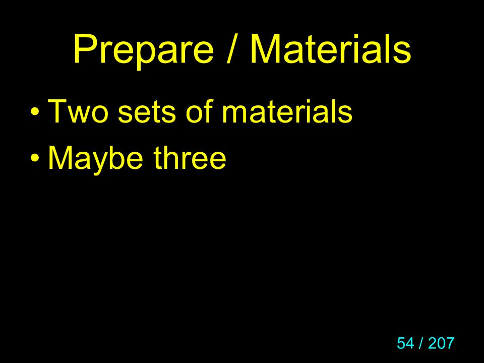 Prepare / Materials Two sets of materials Maybe three