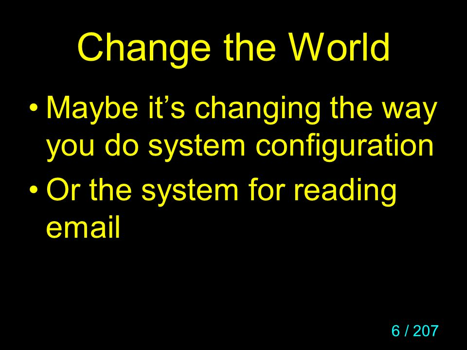 Change the World Maybe it's changing the way you do system configuration.