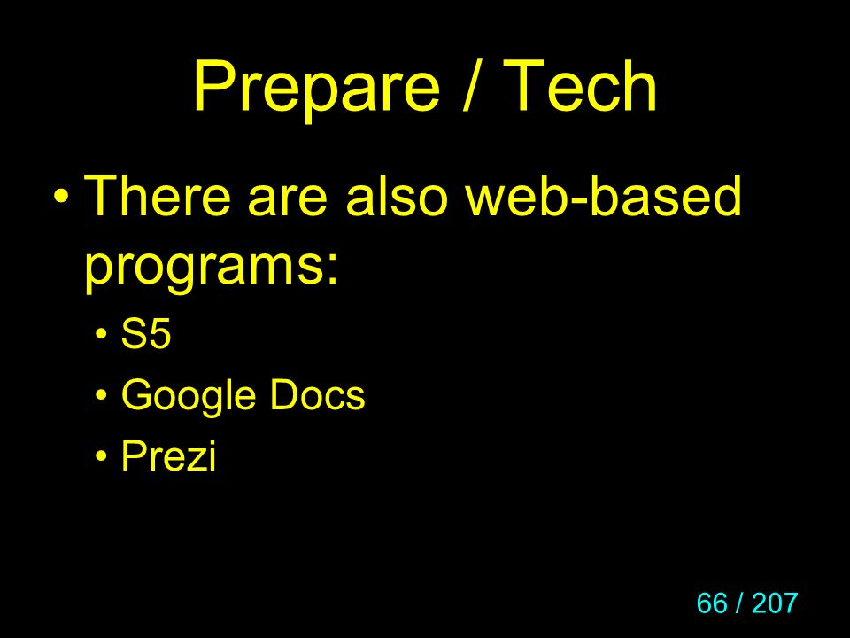 Prepare / Tech There are also web-based programs: S5 Google Docs Prezi