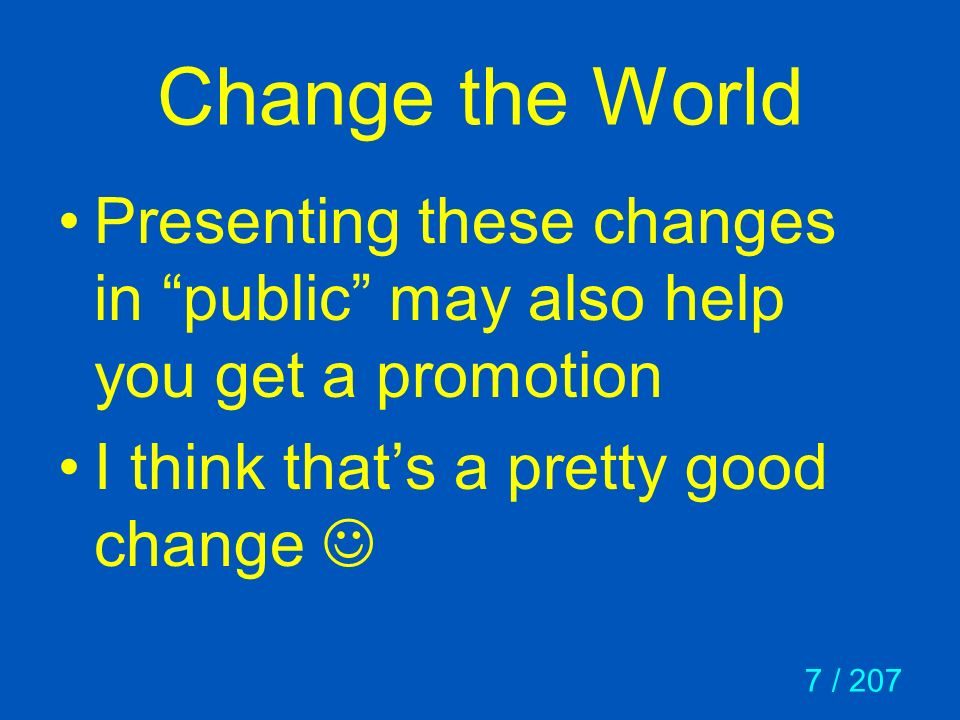 Change the World Presenting these changes in public may also help you get a promotion.